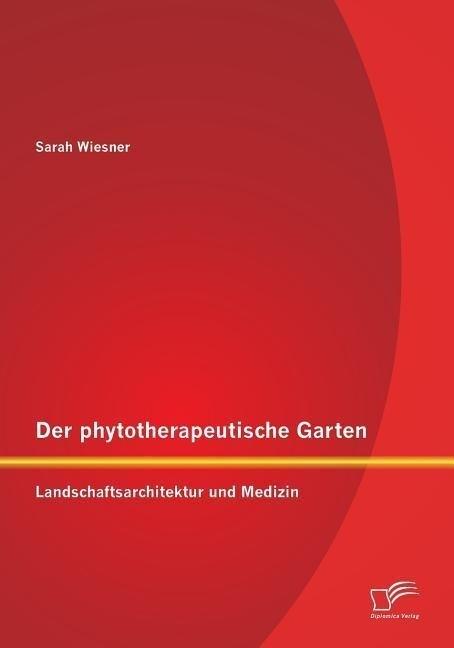 Der phytotherapeutische Garten: Landschaftsarch...