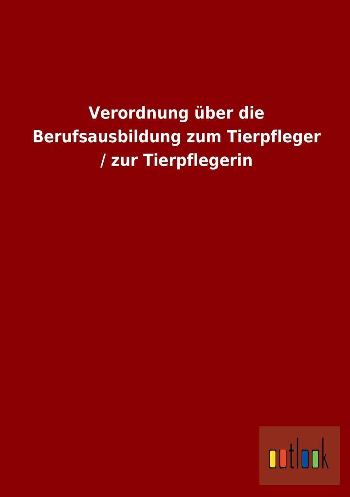 Verordnung über die Berufsausbildung zum Tierpf...
