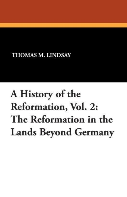A History of the Reformation, Vol. 2: The Reformation in the Lands Beyond Germany als Taschenbuch