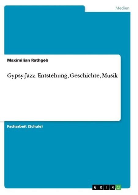 Gypsy-Jazz. Entstehung, Geschichte, Musik als B...