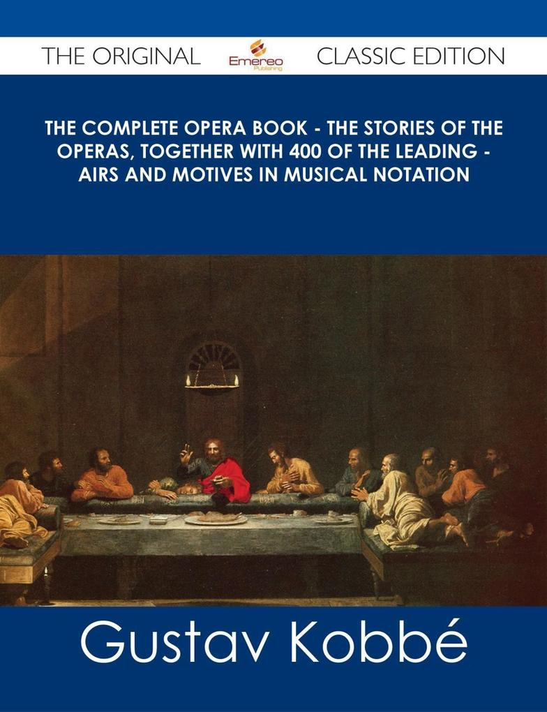 The Complete Opera Book - The Stories of the Op...