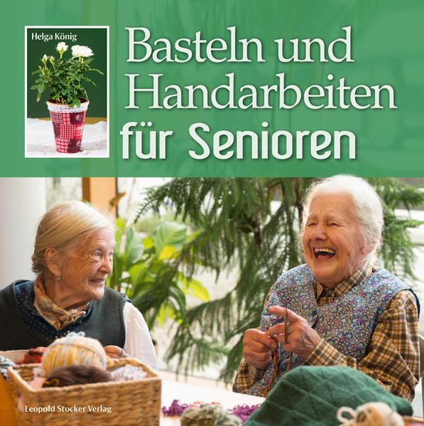 Basteln und Handarbeiten für Senioren als Buch ...