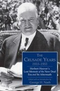 The Crusade Years, 1933-1955: Herbert Hoover's Lost Memoir of the New Deal Era and Its Aftermath