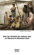 Über das Verhältnis der späteren Stoa zur Sklaverei im römischen Reich