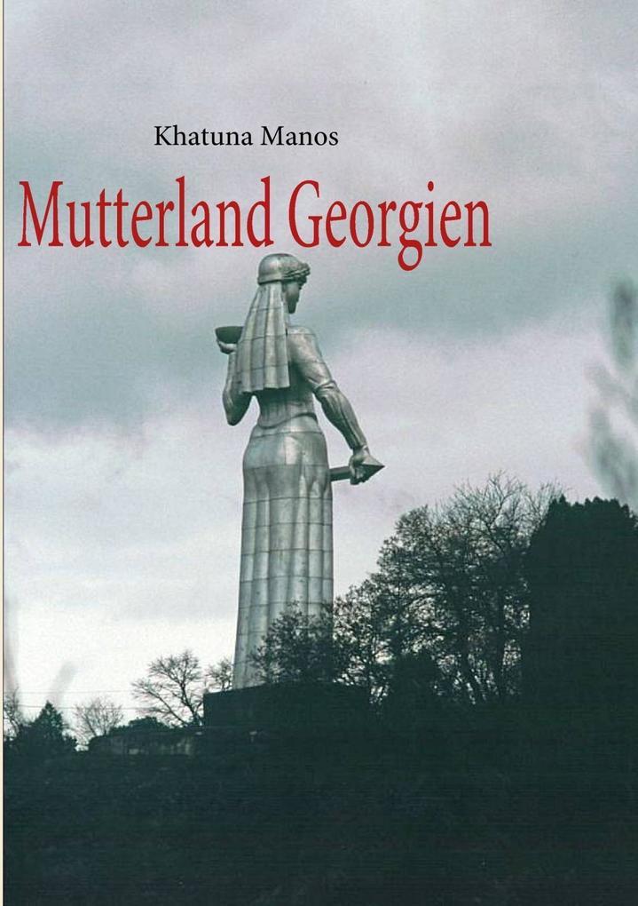 Mutterland Georgien als eBook Download von Khat...