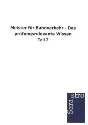 Meister für Bahnverkehr - Das prüfungsrelevante...