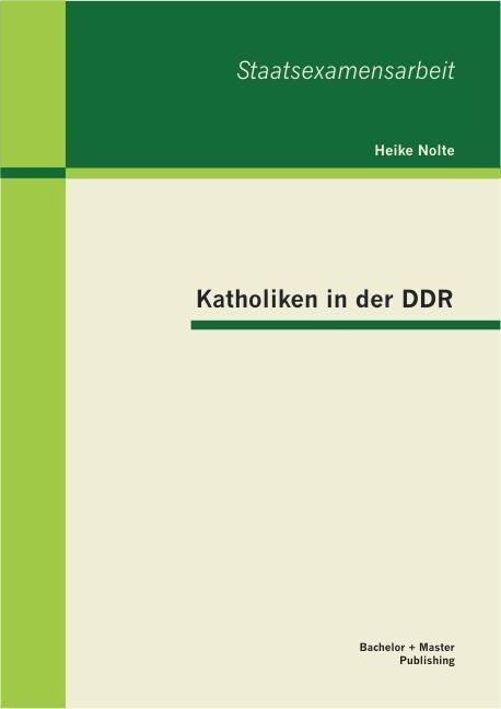 Katholiken in der DDR als Buch von Heike Nolte