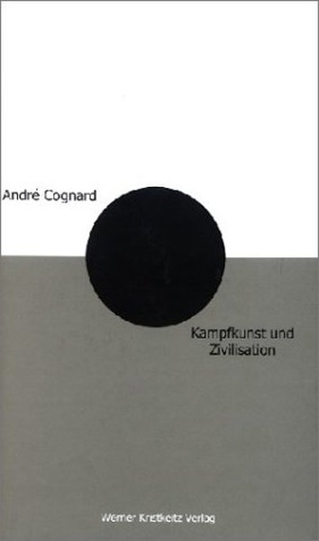Kampfkunst und Zivilisation als Buch von Andre ...