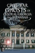 Civil War Ghosts of Central Georgia and Savannah