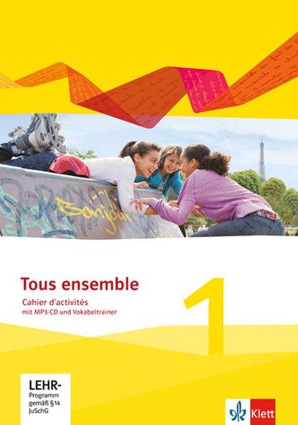 Tous ensemble 1. Cahier d'activités mit MP3-CD und Vokabeltrainer. Ausgabe 2013 als Buch