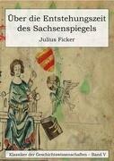 Über die Entstehungszeit des Sachsenspiegels und die Ableitung des Schwabenspiegels aus dem Deutschenspiegel