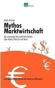 Mythos Marktwirtschaft Die irrationale Herrschaft des Geldes über Mensch, Arbeit und Natur