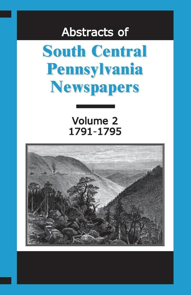 Abstracts of South Central Pennsylvania Newspapers, Volume 2, 1791-1795 als Taschenbuch