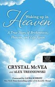 Waking Up in Heaven: A True Story of Brokenness, Heaven, and the Life Again