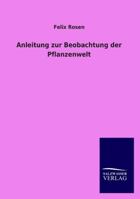 Anleitung zur Beobachtung der Pflanzenwelt als Buch von Felix Rosen - Felix Rosen
