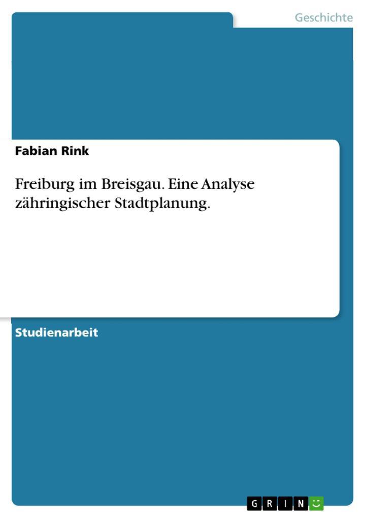 Freiburg im Breisgau. Eine Analyse zähringische...