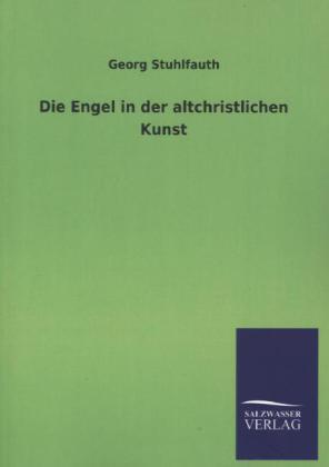 Die Engel in der altchristlichen Kunst als Buch von Georg Stuhlfauth - Georg Stuhlfauth