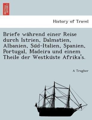 Briefe wa´hrend einer Reise durch Istrien, Dalm...
