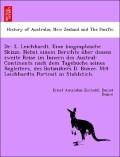 Dr. L. Leichhardt. Eine biographische Skizze. Nebst einem Berichte u'ber dessen zweite Reise im Innern des Austral-Continents nach dem Tagebuche seines Begleiters, des Botanikers D. Bunce. Mit Leichhardts Portrait in Stahlstich.