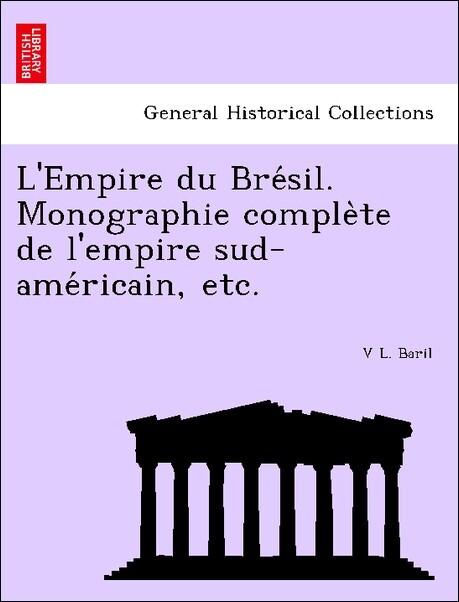 L'Empire du Bre'sil. Monographie comple`te de l'empire sud-ame'ricain, etc. als Taschenbuch
