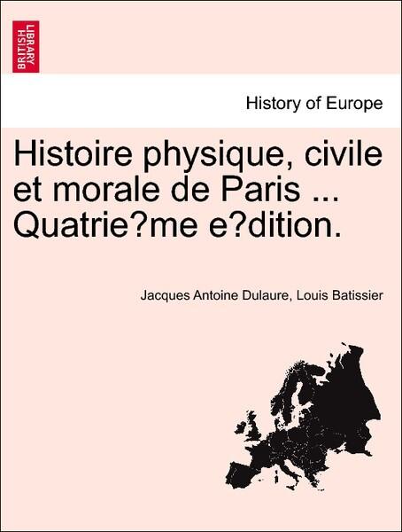 Histoire physique, civile et morale de Paris ... Quatrie`me e'dition. als Taschenbuch