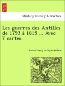 Les guerres des Antilles de 1793 a` 1815 ... Avec 7 cartes. als Taschenbuch