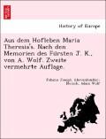 Aus dem Hofleben Maria Theresia's. Nach den Memorien des Fu'rsten J. K., von A. Wolf. Zweite vermehrte Auflage.