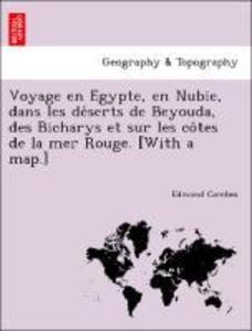 Voyage en E'gypte, en Nubie, dans les de'serts de Beyouda, des Bicharys et sur les co^tes de la mer Rouge. [With a map.] als Taschenbuch