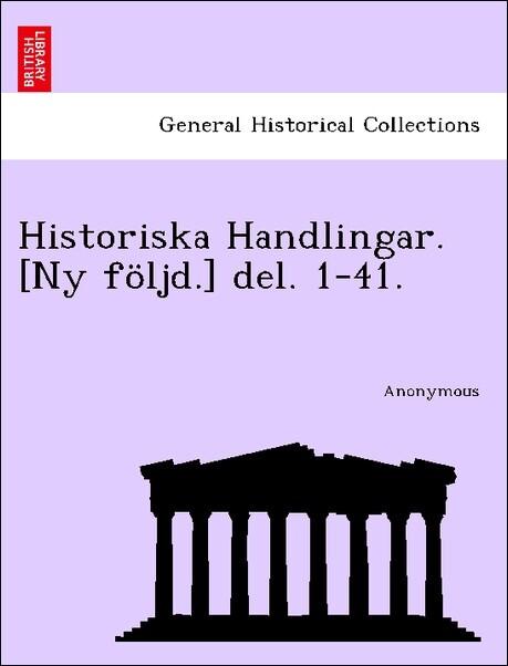 Historiska Handlingar. [Ny följd.] del. 1-41. als Taschenbuch
