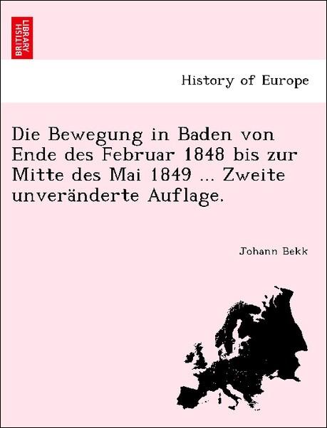 Die Bewegung in Baden von Ende des Februar 1848 bis zur Mitte des Mai 1849 ... Zweite unveränderte Auflage. als Taschenbuch