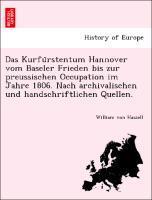 Das Kurfu'rstentum Hannover vom Baseler Frieden bis zur preussischen Occupation im Jahre 1806. Nach archivalischen und handschriftlichen Quellen. als Taschenbuch