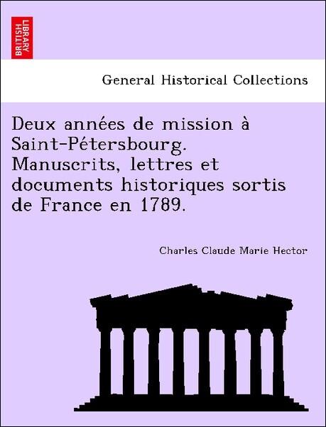 Deux anne'es de mission a` Saint-Pe'tersbourg. Manuscrits, lettres et documents historiques sortis de France en 1789. als Taschenbuch
