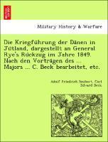 Die Kriegfu'hrung der Da'nen in Ju'tland, dargestellt an General Rye's Ru'ckzug im Jahre 1849. Nach den Vortra'gen des ... Majors ... C. Beck bearbeitet, etc. als Taschenbuch