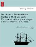De Lisboa a Mocambique. Cartas a M.M. de Brito Fernandes sobre uma viagem a costa oriental d'Africa.