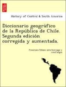 Diccionario geogra'fico de la Repu'blica de Chile. Segunda edicio'n corregida y aumentada. als Taschenbuch