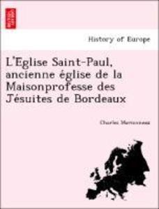 L'E'glise Saint-Paul, ancienne e'glise de la Maisonprofesse des Je'suites de Bordeaux als Taschenbuch