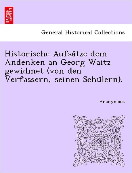 Historische Aufsa'tze dem Andenken an Georg Waitz gewidmet (von den Verfassern, seinen Schu'lern). als Taschenbuch