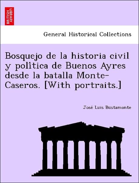 Bosquejo de la historia civil y poli'tica de Buenos Ayres desde la batalla Monte-Caseros. [With portraits.] als Taschenbuch