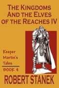The Kingdoms & the Elves of the Reaches IV (Keeper Martin's Tales, Book 4)