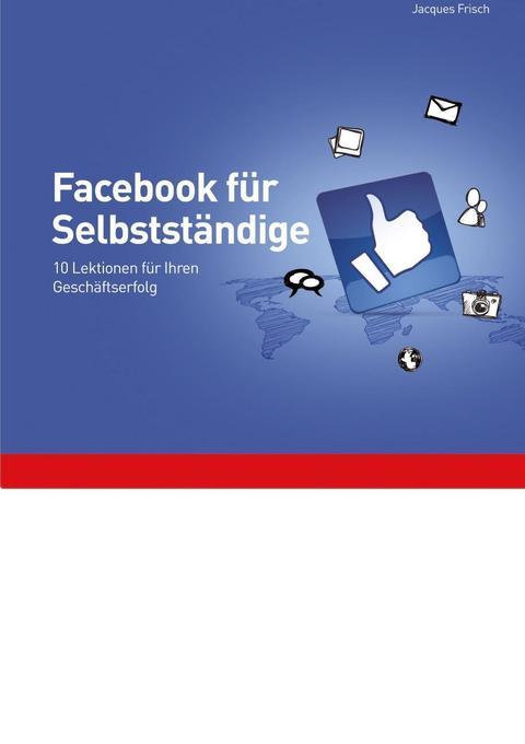 Facebook f. Selbständige als Buch von Jacques F...