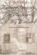 Marlene Dietrich, Rita Hayworth & My Mother