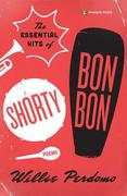 The Essential Hits of Shorty Bon Bon: Poems
