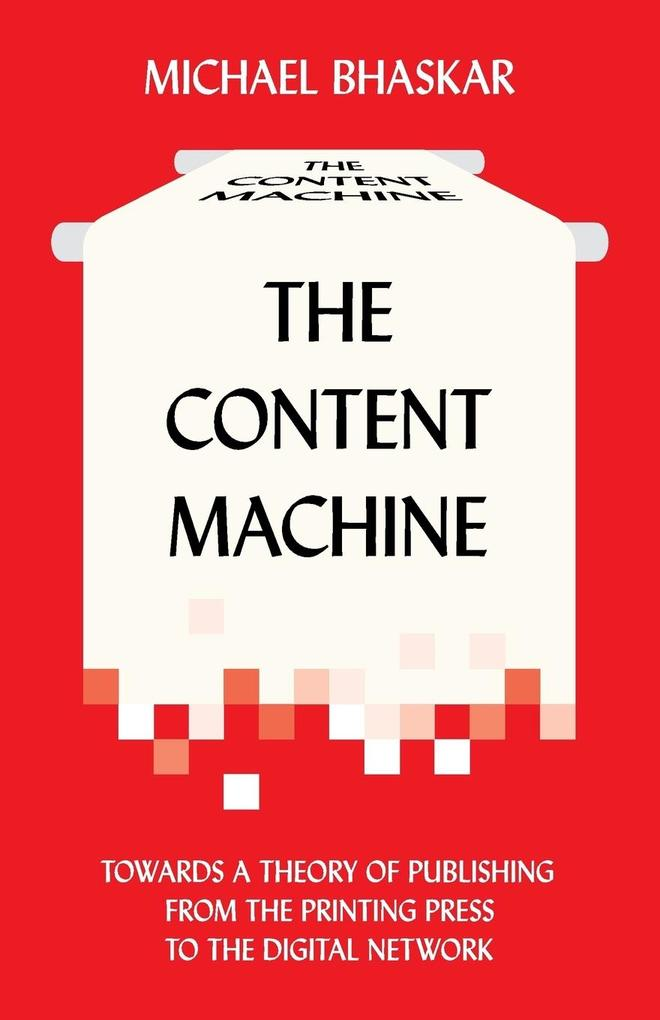 The Content Machine als Buch von Michael Bhaskar