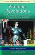 Winning Revolutions [3 Volumes]: The Psychosocial Dynamics of Revolts for Freedom, Fairness, and Rights