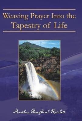 Weaving Prayer Into the Tapestry of Life als Buch (gebunden)