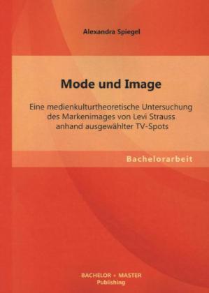 Mode und Image: Eine medienkulturtheoretische U...