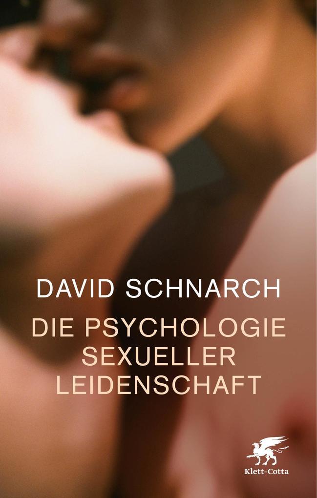 Die Psychologie sexueller Leidenschaft (eBook), David Schnarch