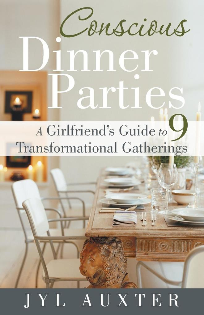 Conscious Dinner Parties: A Girlfriend's Guide to 9 Transformational Gatherings als Taschenbuch