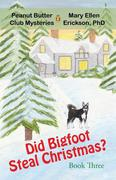 Did Bigfoot Steal Christmas?: Peanut Butter Club Mysteries: Book 3
