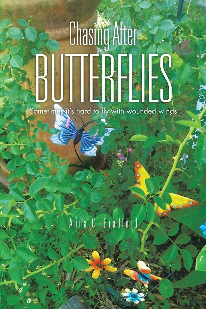 Chasing After Butterflies: Sometimes It's Hard to Fly with Wounded Wings als Taschenbuch